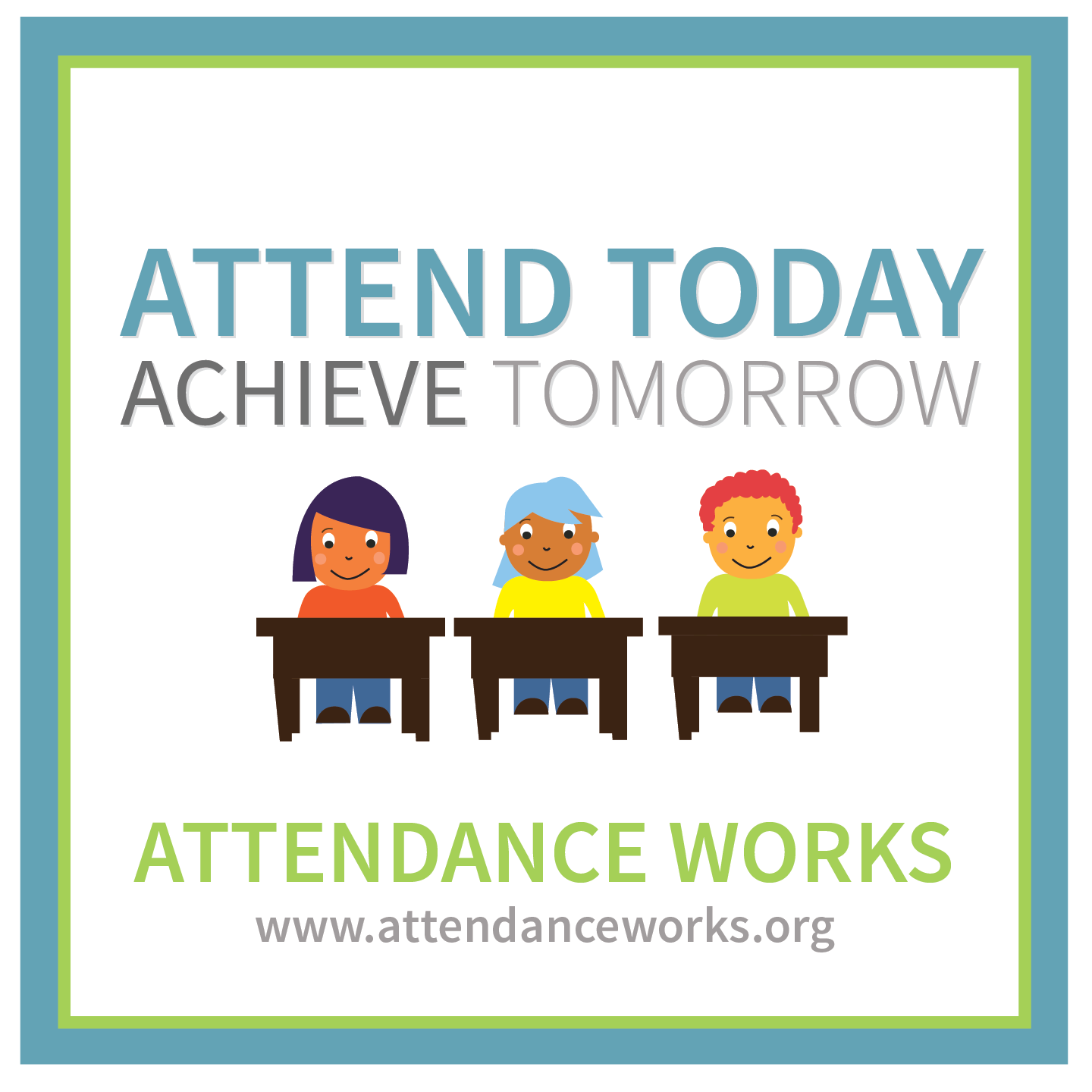 "Image showing three cartoon students at desks. Top line of text ""Attend Today. Achieve Tomorrow."" Bottom line of text ""Attendance works www.attendanceworks.org"""