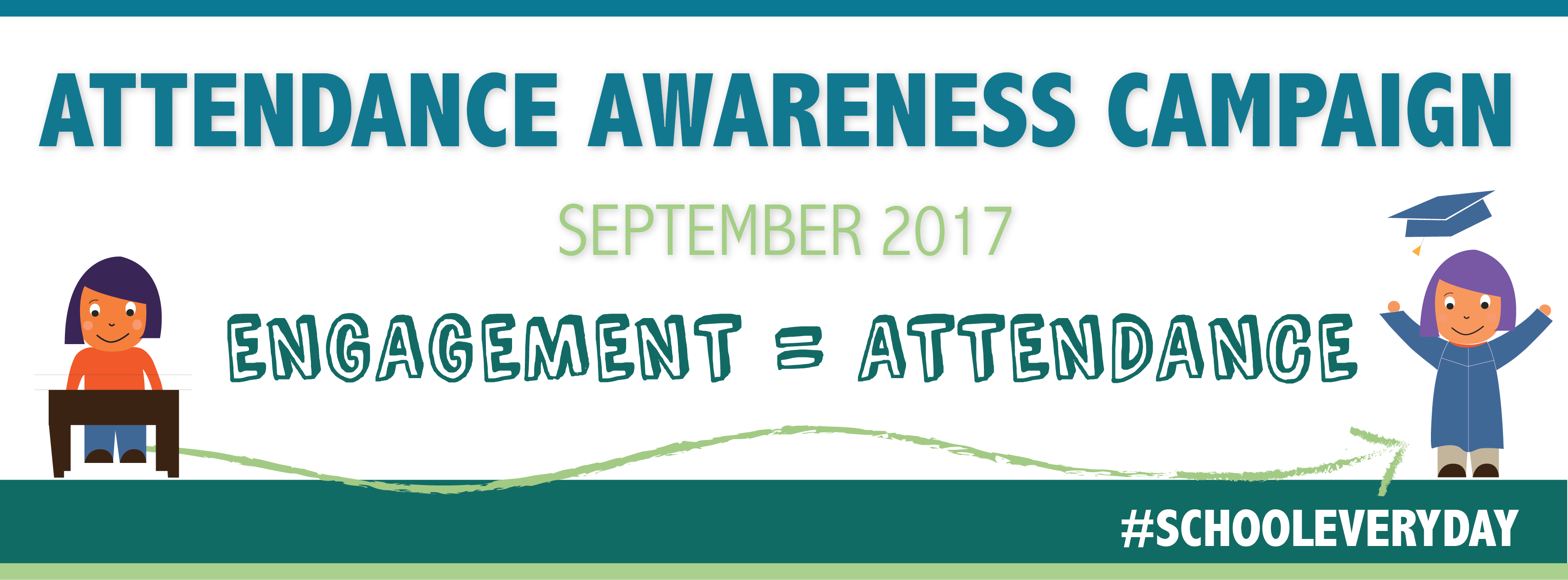 Attendance Awareness Campaign. September 2017. Engagement = Attendance. #SCHOOLEVERYDAY